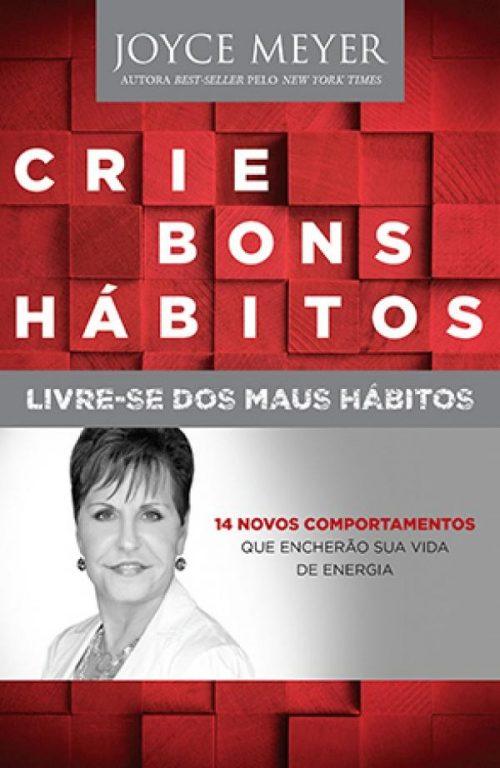 Crie Bons Hábitos.... Livre-se dos Maus Hábitos!