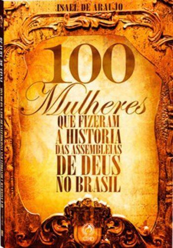100 Mulheres que Fizeram a História das Assembléias de Deus no Brasil