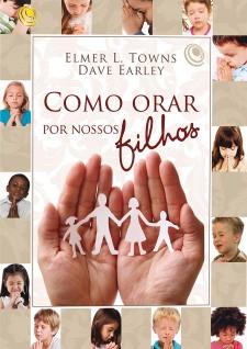 Como Orar Por Nossos Filhos