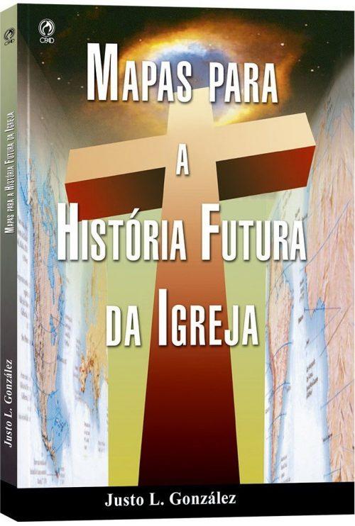 Mapas Para a História Futura da Igreja