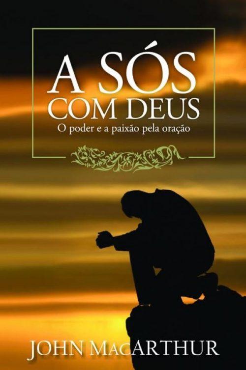 A Sós Com Deus O Poder e a Paixão pela Oração