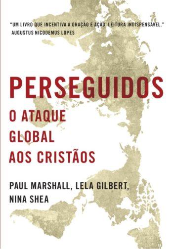 Perseguidos: O Ataque Global Aos Cristãos