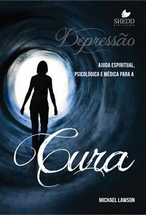 Depressão: Ajuda Espiritual, Psicológica e Médica Para a Cura